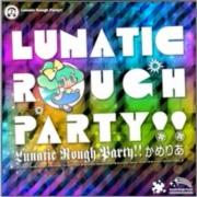 Lunatic Rough Party!!