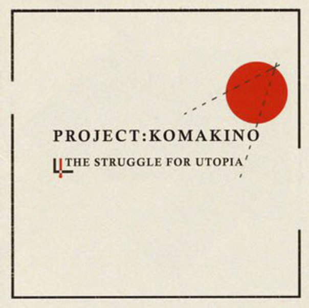 Project Komakino Struggle for Utopia
